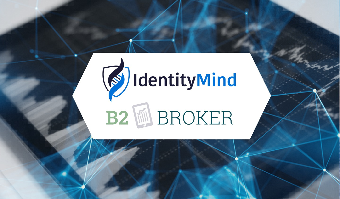 B2Broker Selects IdentityMind to Ensure KYC and AML Compliance for Itself and its Global Business-to-Business Clients