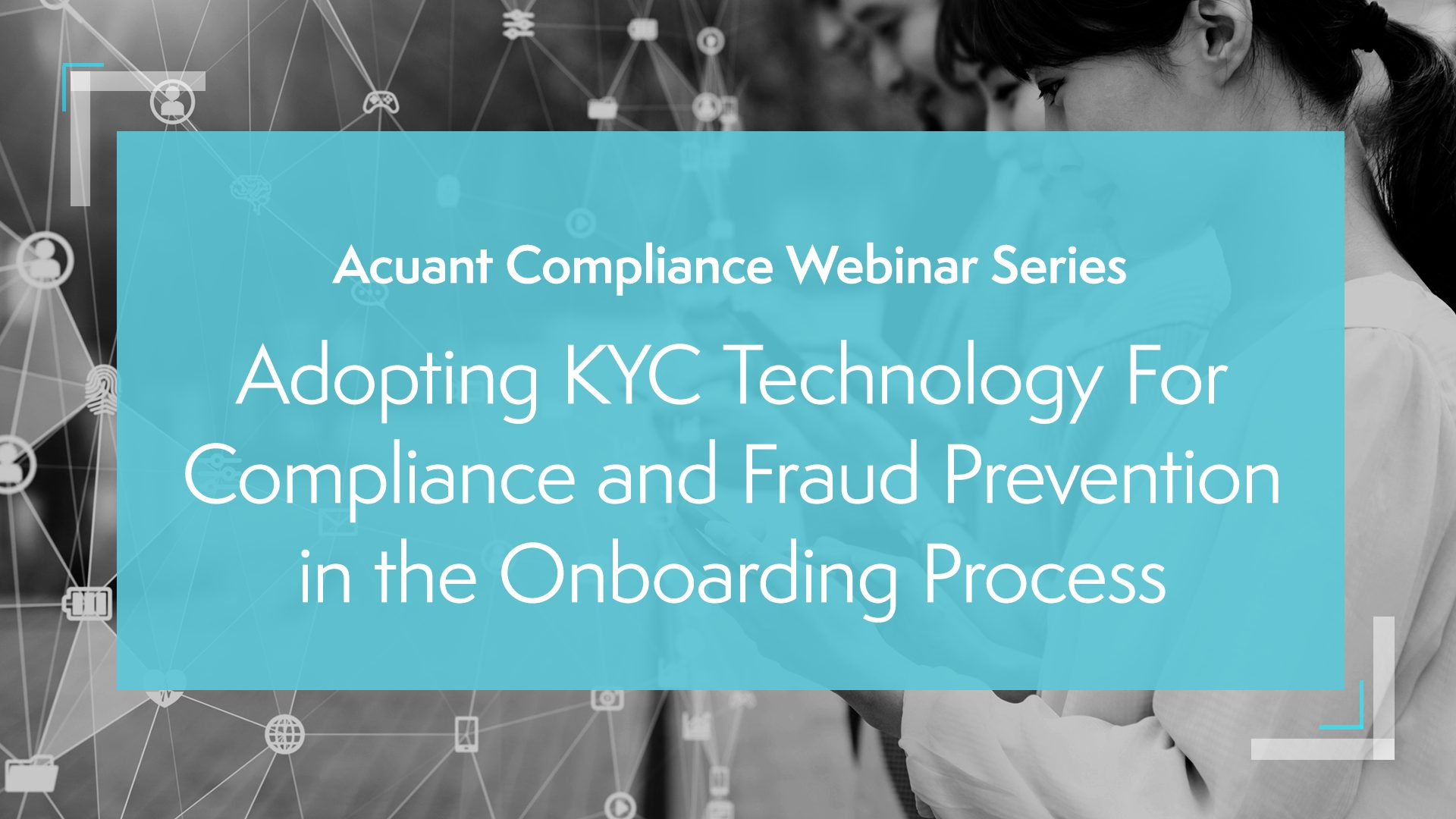 Webinar: Adopting KYC Technology For Compliance and Fraud Prevention in the Onboarding Process