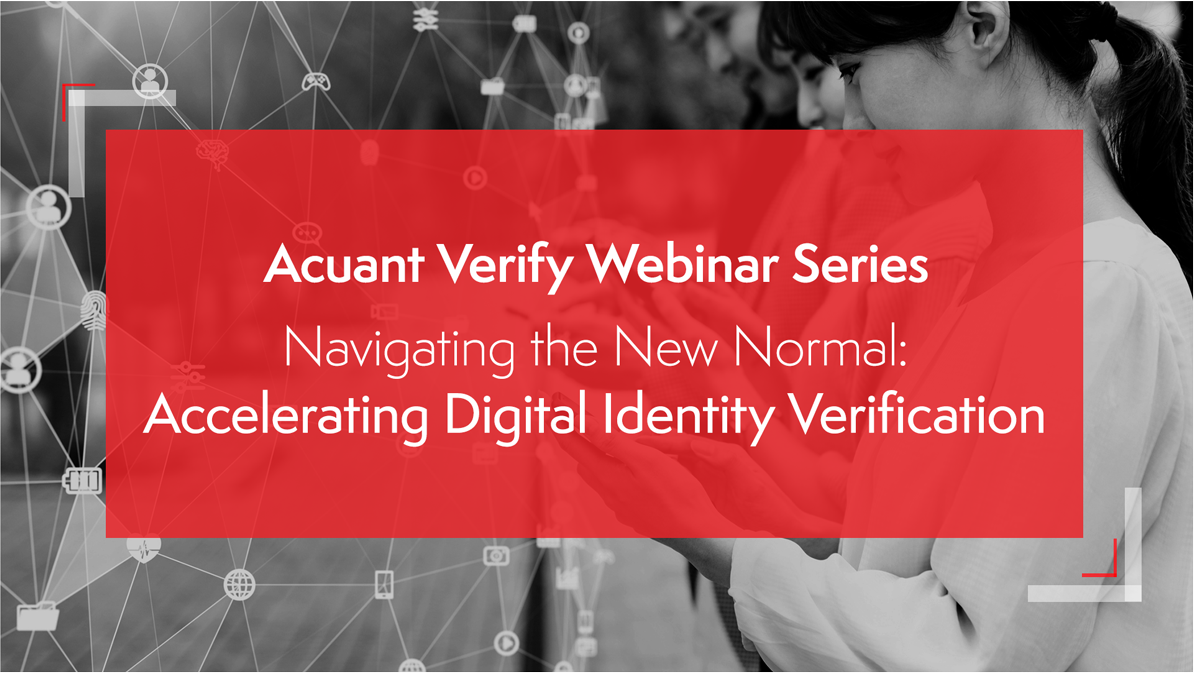 Webinar – Navigating the New Normal: Accelerating Digital Identity Verification